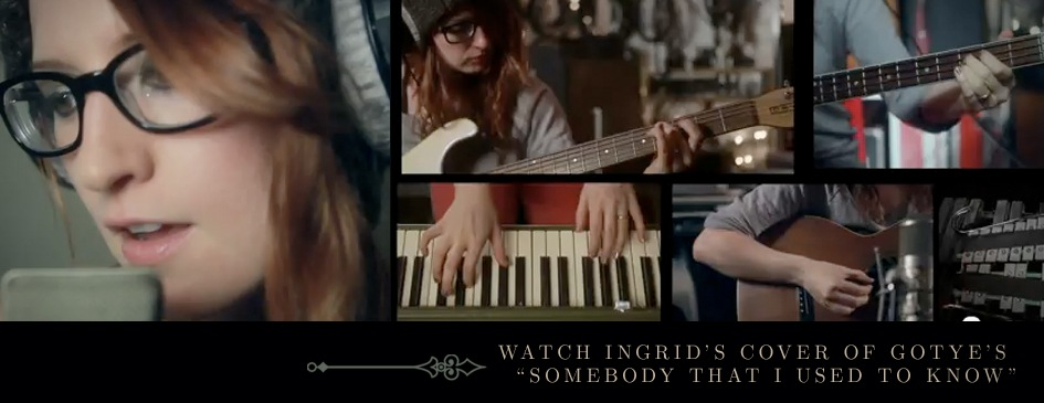 "Watch Ingrid's Cover of Gotye's ""Somebody That I Used To Know"""
